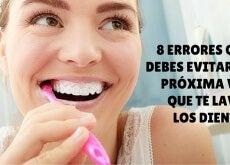 8 errores que debes evitar la próxima vez que te laveslos dientes