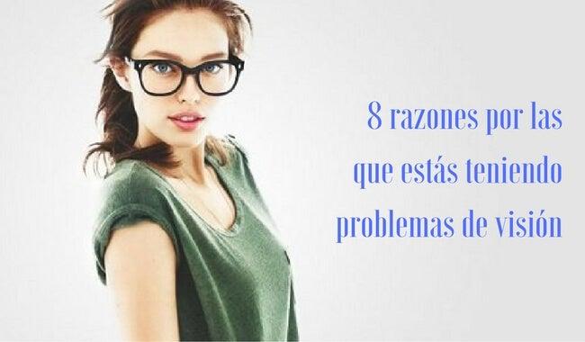 8 razones por las que estás teniendo problemas de visión