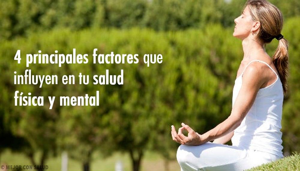 4 principales factores que influyen en tu salud física y mental